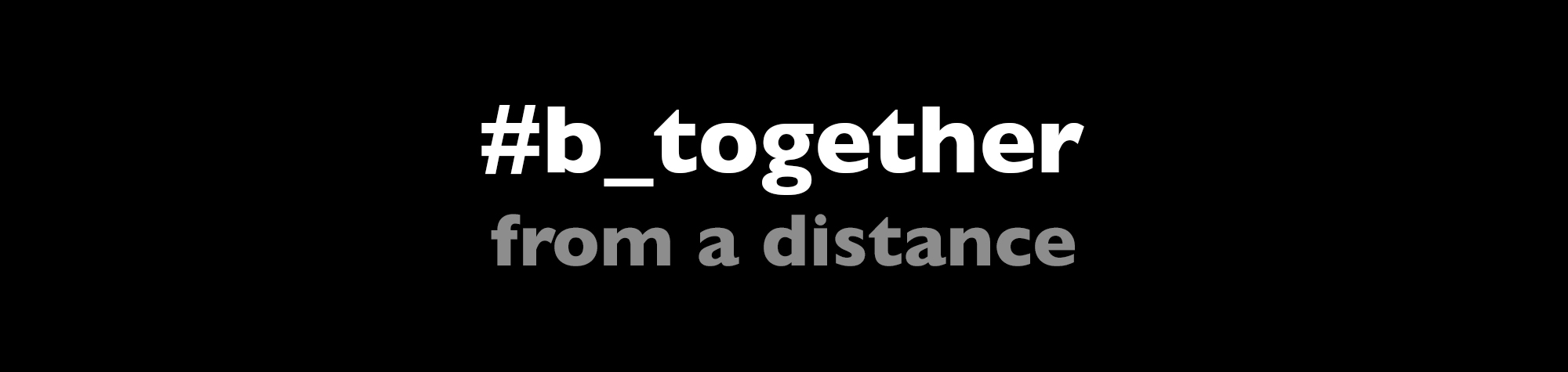 #b_together from a distance